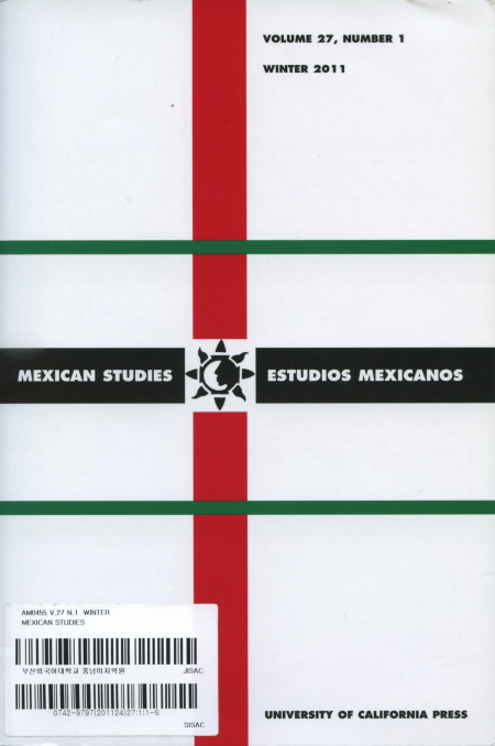 MEXICAN STUDIES / ESTUDIOS MEXICANOS Vol.27 No.1 Winter 2011