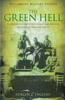 The Green hell : a concise history of the Chaco War between Bolivia and Paraguay, 1932-35