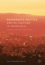 Grrassroots Politics and Oil Culture in Venezuela: The Revolutionary Petro-State