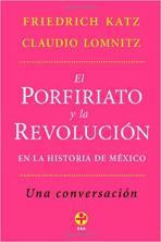 El Porfiriato y la Revolucion en la historia de Mexico: Una conversacion